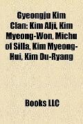 Gyeongju Kim Clan : Kim Alji, Kim Myeong-Won, Michu of Silla, Kim Myeong-Hui, Kim Du-Ryang
