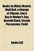 Books by Hilary Mantel : Wolf Hall, a Change of Climate, Every Day Is Mother's Day, Beyond B...