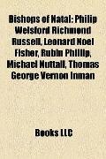 Bishops of Natal : Philip Welsford Richmond Russell, Leonard Noel Fisher, Rubin Phillip, Mic...