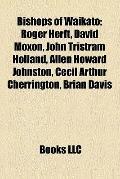 Bishops of Waikato : Roger Herft, David Moxon, John Tristram Holland, Allen Howard Johnston,...