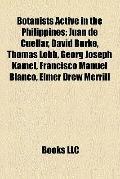 Botanists Active in the Philippines : Juan de Cuéllar, David Burke, Thomas Lobb, Georg Josep...