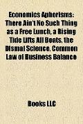 Economics Aphorisms : There Ain't No Such Thing as a Free Lunch, a Rising Tide Lifts All Boa...