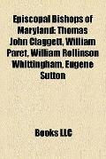 Episcopal Bishops of Maryland : Thomas John Claggett, William Paret, William Rollinson Whitt...
