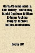 Garda Commissioners : Eoin O'duffy, Eamon Broy, Daniel Costigan, William P. Quinn, Fachtna M...