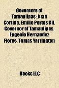 Governors of Tamaulipas : Juan Cortina, Emilio Portes Gil, Governor of Tamaulipas, Eugenio H...