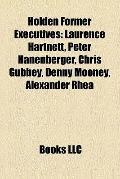 Holden Former Executives : Laurence Hartnett, Peter Hanenberger, Chris Gubbey, Denny Mooney,...