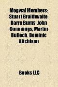 Mogwai Members : Stuart Braithwaite, Barry Burns, John Cummings, Martin Bulloch, Dominic Ait...