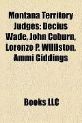 Montana Territory Judges : Decius Wade, John Coburn, Lorenzo P. Williston, Ammi Giddings