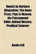 Novels by Barbara Kingsolver : The Bean Trees, Pigs in Heaven, the Poisonwood Bible, Animal ...
