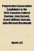 Progressive Conservative Candidates in the 1945 Canadian Federal Election : John Bassett, Er...