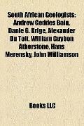South African Geologists : Andrew Geddes Bain, Danie G. Krige, Alexander du Toit, William Gu...