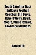 South Carolina State Bulldogs Football Coaches : Bill Davis, Robert Wells, Roy D. Moore, Wil...