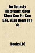 Jin Dynasty Historians : Chen Shou, Guo Pu, Gan Bao, Yuan Hong, Fan Ye