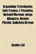Argentine Trotskyists : Luis Franco, J. Posadas, Nahuel Moreno, Jorge Altamira, Néstor Pitro...