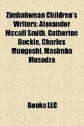 Zimbabwean Children's Writers : Alexander Mccall Smith, Catherine Buckle, Charles Mungoshi, ...