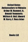 United States Ambassadors to Ethiopi : Arthur W. Hummel, Jr. , Donald Yamamoto, William O. H...