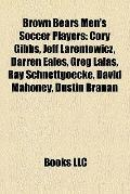 Brown Bears Men's Soccer Players : Cory Gibbs, Jeff Larentowicz, Darren Eales, Greg Lalas, R...