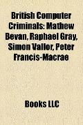 British Computer Criminals : Mathew Bevan, Raphael Gray, Simon Vallor, Peter Francis-Macrae