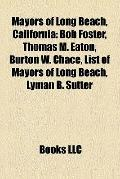 Mayors of Long Beach, Californi : Bob Foster, Thomas M. Eaton, Burton W. Chace, List of Mayo...