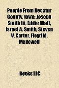 People from Decatur County, Iow : Joseph Smith Iii, Eddie Watt, Israel A. Smith, Steven V. C...