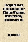 Escapees from Illinois Detention : Clayton Waagner, Robert Maday, Eleanor Jarman