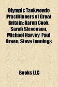 Olympic Taekwondo Practitioners of Great Britain : Aaron Cook, Sarah Stevenson, Michael Harv...
