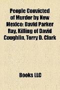 People Convicted of Murder by New Mexico : David Parker Ray, Killing of David Coughlin, Terr...