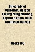 University of California, Merced Faculty : Sung Mo Kang, Raymond Chiao, Carol Tomlinson-Keasey