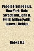 People from Fabius, New York : Dale Sweetland, John U. Pettit, Milton Pettit, James J. Belden
