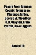 People from Johnson County, Tennessee : Clarence Ashley, George W. Woodbey, G. B. Grayson, F...