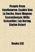 People from Kaufbeuren : Sophie Von la Roche, Hans Magnus Enzensberger, Willy Schaeffler, Lo...