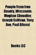 People from Iron County, Wisconsin : Meghan Chavalier, Joseph Sullivan, Tony Ave, Paul Alfonsi