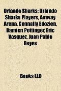 Orlando Sharks : Orlando Sharks Players, Amway Arena, Connally Edozien, Damien Pottinger, Er...