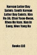 Korean Latter Day Saints : South Korean Latter Day Saints, Kim Ho Jik, Choi Yoon-Hwan, Rhee ...