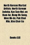 North Korean Martial Artists : North Korean Judoka, Kye Sun-Hui, an Kum-Ae, Hong Ok-Song, Wo...