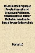 Assassinated Uruguayan People : Assassinated Uruguayan Politicians, Venancio Flores, Zelmar ...