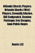 Orlando Sharks Players : Orlando Sharks (Misl) Players, Connally Edozien, Bill Sedgewick, Da...