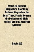 Works by Barbara Kingsolver : Novels by Barbara Kingsolver, the Bean Trees, Pigs in Heaven, ...