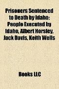 Prisoners Sentenced to Death by Idaho : People Executed by Idaho, Albert Horsley, Jack Davis...