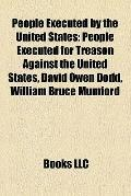 People Executed by the United States : People Executed for Treason Against the United States...