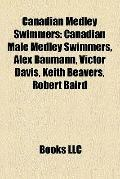 Canadian Medley Swimmers : Canadian Male Medley Swimmers, Alex Baumann, Victor Davis, Keith ...