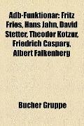 Adb-Funktionär : Fritz Fries, Hans Jahn, David Stetter, Theodor Kotzur, Friedrich Caspary, A...