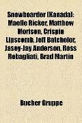 Snowboarder : Maëlle Ricker, Matthew Morison, Crispin Lipscomb, Jeff Batchelor, Jasey-Jay An...