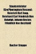 Staatsminister : Heinrich Karl Jaup, Reinhard Carl Friedrich Von Dalwigk, Johann Becker, Fri...