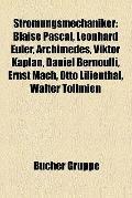 Strömungsmechaniker : Blaise Pascal, Leonhard Euler, Archimedes, Viktor Kaplan, Daniel Berno...