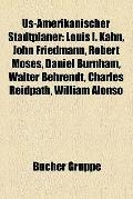 Us-Amerikanischer Stadtplaner : Louis I. Kahn, John Friedmann, Robert Moses, Daniel Burnham,...