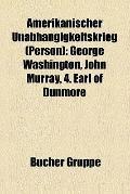 Amerikanischer Unabhängigkeitskrieg : George Washington, John Murray, 4. Earl of Dunmore