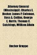 Attorney General : Charles E. Hooker, James P. Coleman, Ross A. Collins, George E. Harris, T...