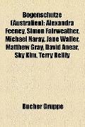 Bogenschütze : Alexandra Feeney, Simon Fairweather, Michael Naray, Jane Waller, Matthew Gray...
