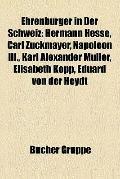 Ehrenbürger in der Schweiz : Hermann Hesse, Carl Zuckmayer, Napoleon Iii. , Karl Alexander M...